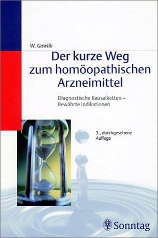 9783830490128: Der kurze Weg zum homöopathischen Arzneimittel: Diagnostische Kausalketten, bewährte Indikationen