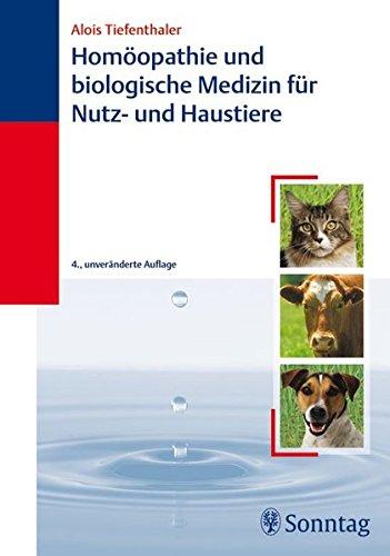 Homöopathie und biologische Medizin für Haus- und Nutztiere: Alois Tiefenthaler