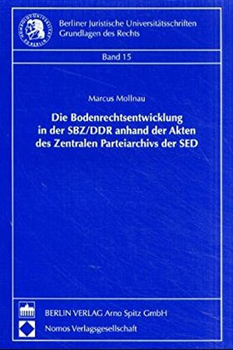 Die Bodenrechtsentwicklung in der SBZ/DDR anhand der Akten des zentralen Parteiarchivs der SED...