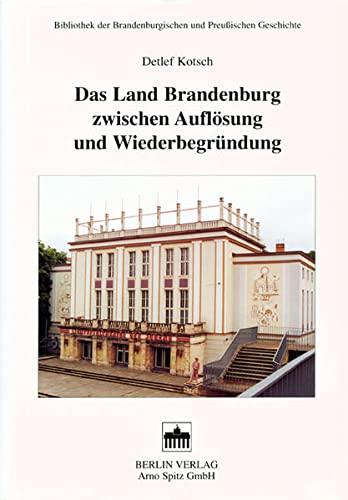Das Land Brandenburg zwischen Auflösung und Neubegründung: Detlef Kotsch