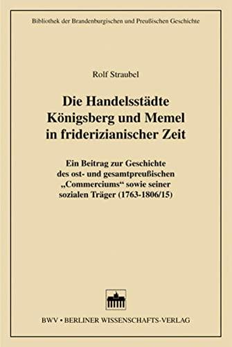 Die Handelsstädte Königsberg und Memel in friderizianischer: Straubel, Rolf: