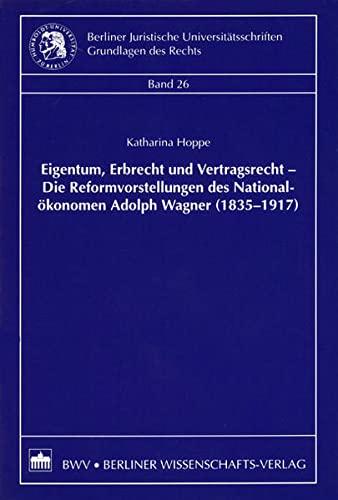 Eigentum, Erbrecht und Vertragsrecht - Die Reformvorstellungen des Nationalökonomen Adolph ...