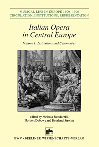 9783830503811: Italian Opera in Central Europe, Vol. 1: Institutions and Ceremonies