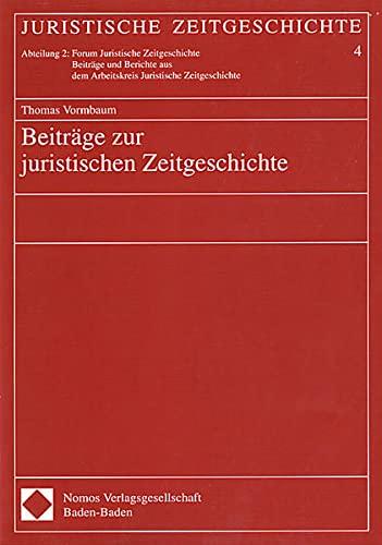 Beiträge zur juristischen Zeitgeschichte: Thomas Vormbaum