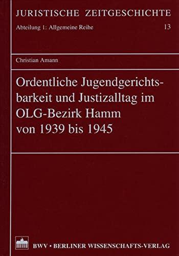 Ordentliche Jugendgerichtsbarkeit und Justizalltag im OLG-Bezirk Hamm von 1939-1945: Christian ...