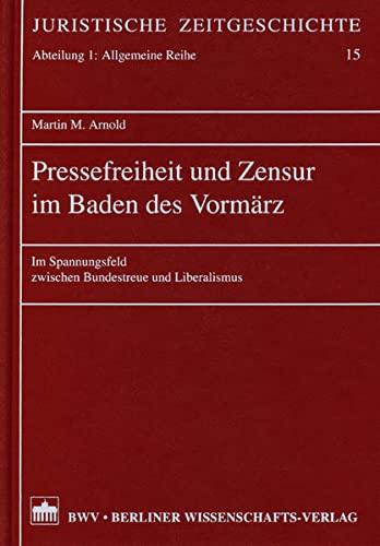 Pressefreiheit und Zensur im Baden des Vormärz: Martin M. Arnold