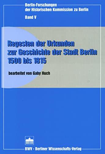 Regesten der Urkunden zur Geschichte der Stadt Berlin 1500-1815