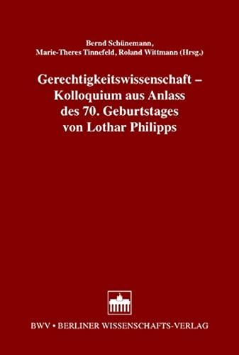 Gerechtigkeitswissenschaft - Kolloquium aus Anlass des 70. Geburtstages von Lothar Philipps: Bernd ...