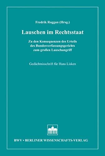 9783830509424: Lauschen im Rechtsstaat: Zu den Konsequenzen des Urteils des Bundesverfassungsgerichts zum großen Lauschangriff. Gedächtnisschrift für Hans Lisken