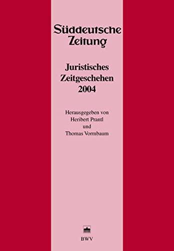 Juristisches Zeitgeschehen 2004 in der Süddeutschen Zeitung: Heribert Prantl