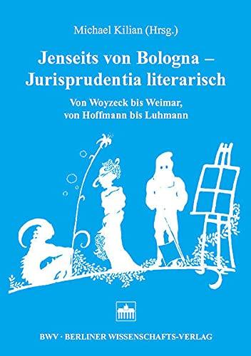 9783830512707: Jenseits von Bologna - Jurisprudentia literarisch: Von Woyzeck bis Weimar, von Hoffmann bis Luhmann