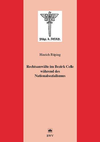 Rechtsanwälte im Bezirk Celle während des Nationalsozialismus (Juristische Zeitgeschichte. Abt. 7)