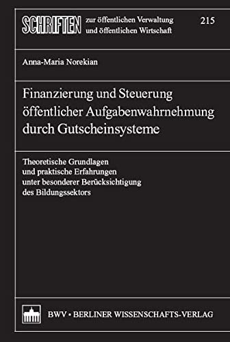 Finanzierung und Steuerung öffentlicher Aufgabenwahrnehmung durch Gutscheinsysteme: Anna-Maria...