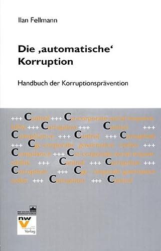 """9783830517399: Die """"automatische"""" Korruption: Handbuch der Korruptionsprävention mit Falldarstellungen, Codes of Conduct und Checklisten"""