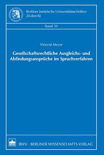 Gesellschaftsrechtliche Ausgleichs- und Abfindungsansprüche im Spruchverfahren: Vincent Meyer