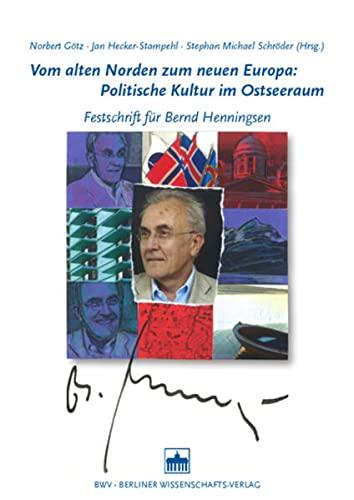 Vom alten Norden zum neuen Europa: Politische Kultur im Ostseeraum - Norbert Götz; Jan Hecker-Stampehl; Stephan M. Schröder; Jan Hecker- Stampehl