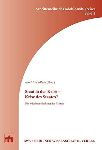 Staat in der Krise - Krise des Staates?: Die Wiederentdeckung des Staates - Adolf-Arndt-Kreis