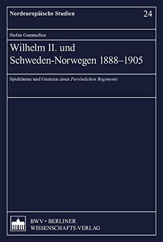Wilhelm II. und Schweden-Norwegen 1888-1905: Stefan Gammelien
