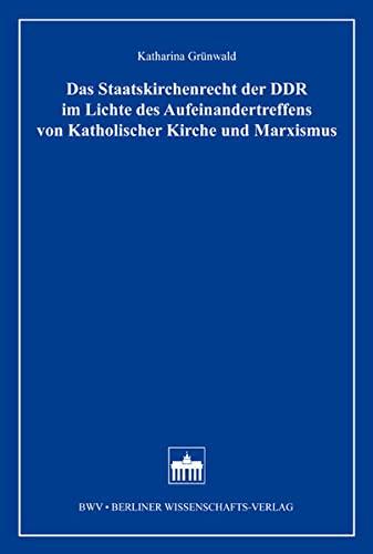 Das Staatskirchenrecht der DDR im Lichte des Aufeinandertreffens von Katholischer Kirche und ...