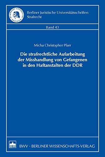 Die strafrechtliche Aufarbeitung der Misshandlung von Gefangenen in den Haftanstalten der DDR: ...