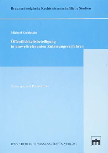 Öffentlichkeitsbeteiligung in umweltrelevanten Zulassungsverfahren: Status quo und ...
