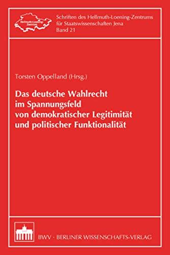 9783830535195: Das deutsche Wahlrecht im Spannungsfeld von demokratischer Legitimität und politischer Funktionalität