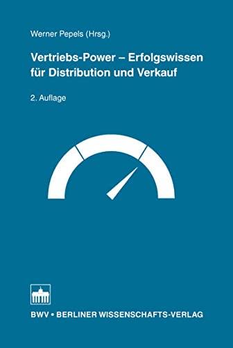 Vertriebs-Power - Erfolgswissen für Distribution und Verkauf: Werner Pepels