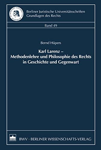 9783830536376: Karl Larenz - Methodenlehre und Philosophie des Rechts in Geschichte und Gegenwart