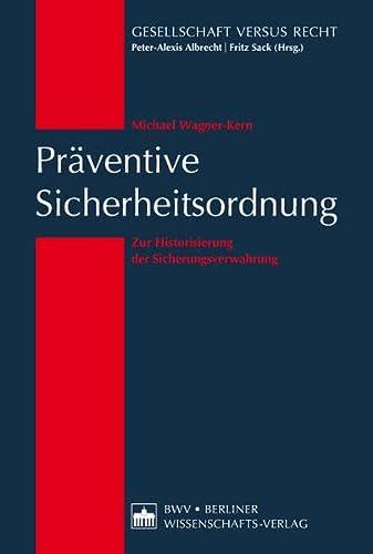 Präventive Sicherheitsordnung: Zur Historisierung der Sicherungsverwahrung (Hardback): Michael ...