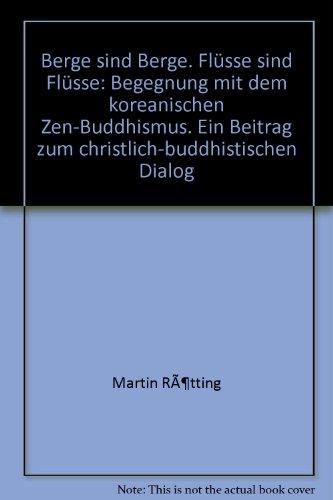9783830670704: Berge sind Berge. Flüsse sind Flüsse: Begegnung mit dem koreanischen Zen-Buddhismus. Ein Beitrag zum christlich-buddhistischen Dialog