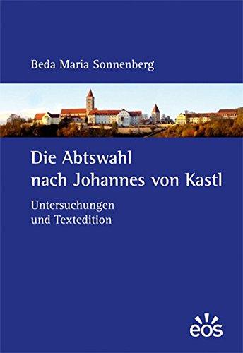 Die Abtswahl nach Johannes von Kastl: Beda M. Sonnenberg