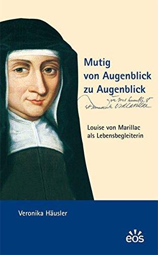 9783830674184: Mutig von Augenblick zu Augenblick - Louise von Marillac als Lebensbegleiterin