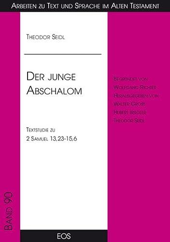 Der junge Abschalom - Textstudie zu 2 Samuel 13,23-15,6: Theodor Seidl