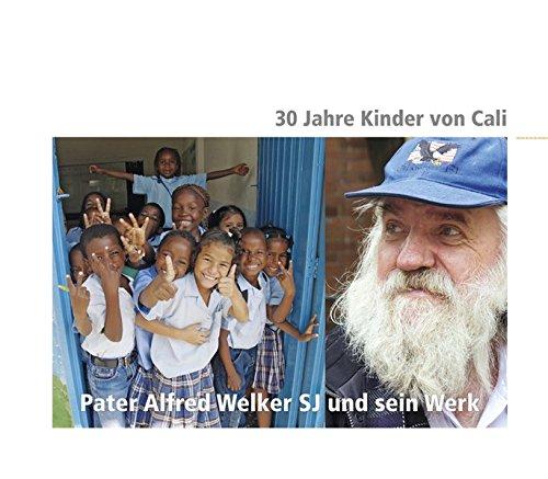 9783830674795: 30 Jahre Kinder von Cali: Pater Alfred Welker SJ und sein Werk