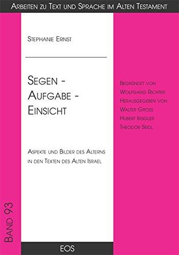Segen - Aufgabe - Einsicht : Aspekte und Bilder des Alterns in den Texten des Alten Israel: ...