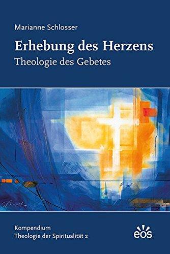 9783830677178: Erhebung des Herzens - Theologie des Gebetes: Kompendium Theologie der Spiritualität 2
