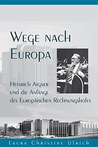 9783830677314: Wege nach Europa: Heinrich Aigner und die Anf�nge des Europ�ischen Rechnungshofes