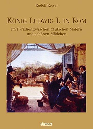 9783830710356: Koenig Ludwig I. in Rom Im Paradies mit deutschen Malern und schoenen Maedchen