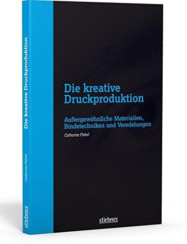 9783830713487: Die kreative Druckproduktion: Außergewöhnliche Materialien, Bindetechniken und Veredelungen