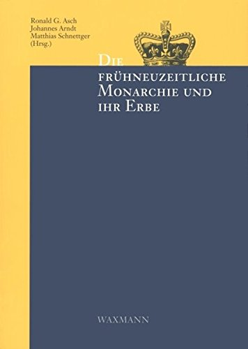 9783830913214: Die frühneuzeitliche Monarchie und ihr Erbe.