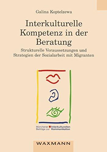 9783830914341: Interkulturelle Kompetenz in Der Beratung: Strukturelle Voraussetzungen Und Strategien Der Sozialarbeit Mit Migranten (Munchener Beitirage Zur Interkulturellen Kommunikation)