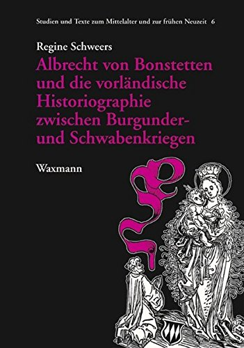 9783830914532: Albrecht von Bonstetten und die vorl�ndische Historiographie zwischen Burgunder- und Schwabenkriegen
