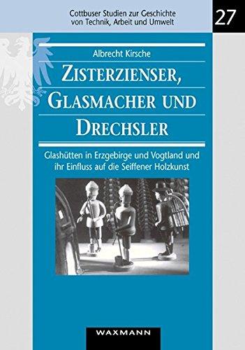 Zisterzienser, Glasmacher und Drechsler: Glashütten in Erzgebirge: Albrecht Kirsche