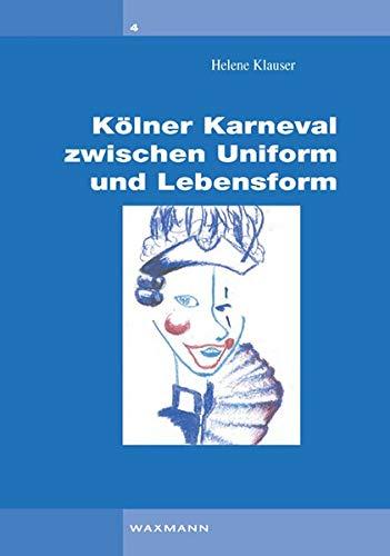 Kölner Karneval zwischen Uniform und Lebensform: Helene Klauser