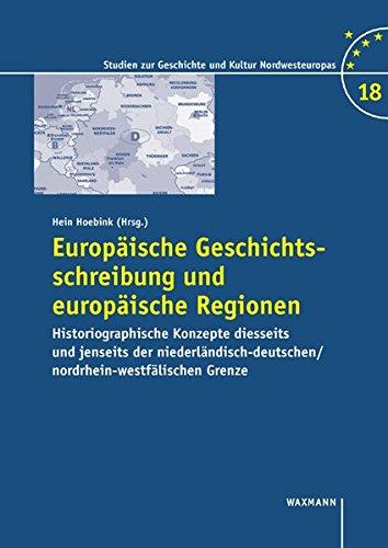 9783830918295: Europäische Geschichtsschreibung und europäische Regionen: Historiographische Konzepte diesseits und jenseits der niederländisch-deutschen/nordrhein-westfälischen Grenze
