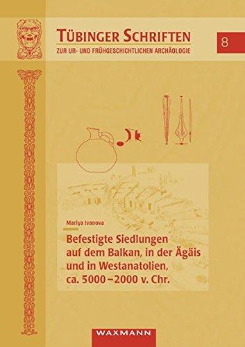 Befestigte Siedlungen auf dem Balkan, in der Ägäis und in Westanatolien, ca. 5000-2000 v....