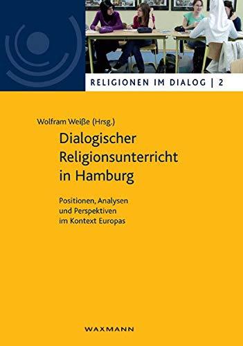 9783830920519: Dialogischer Religionsunterricht in Hamburg: Positionen, Analysen und Perspektiven im Kontext Europas. Religionen im Dialog 2