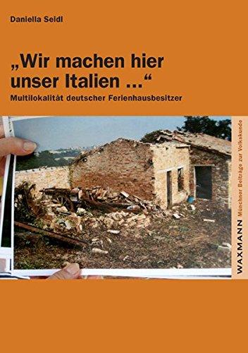 9783830922117: 34;Wir machen hier unser Italien .34;: Multilokalität deutscher Ferienhausbesitzer