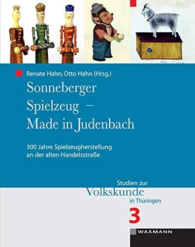 Sonneberger Spielzeug - Made in Judenbach : 300 Jahre Spielzeugherstellung an der alten Handelsstraße - Renate Hahn