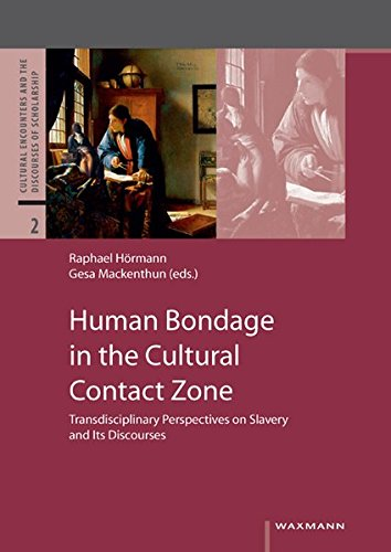9783830923756: Human Bondage in the Cultural Contact Zone: Transdisciplinary Perspectives on Slavery and Its Discourses (Cultural Encounters and the Discourses of Scholarship)